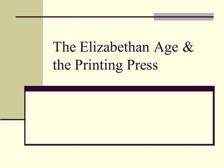 The Elizabethan Age & the Printing Press. I. The Age of Elizabeth Elizabethan Age (1558-1603) Queen Elizabeth I (England) Period that produced various.