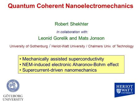 Quantum Coherent Nanoelectromechanics Robert Shekhter Leonid Gorelik and Mats Jonson University of Gothenburg / Heriot-Watt University / Chalmers Univ.
