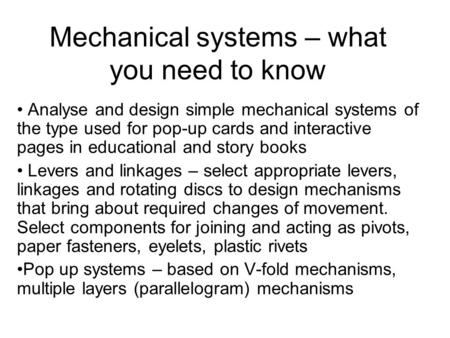 Mechanical systems – what you need to know Analyse and design simple mechanical systems of the type used for pop-up cards and interactive pages in educational.