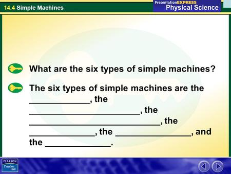 14.4 Simple Machines What are the six types of simple machines? The six types of simple machines are the ____________, the ______________________, the.