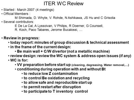 ITER WC Review Started : March 2007 (4 meetings) Official Members : M Shimada, D. Whyte, V. Rohde, N Ashikawa, JS Hu and C Grisolia Several contributors: