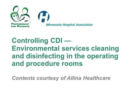 Controlling CDI — Environmental services cleaning and disinfecting in the operating and procedure rooms Contents courtesy of Allina Healthcare.