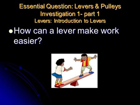 How can a lever make work easier?