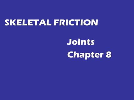 SKELETAL FRICTION Joints Chapter 8. Name the three major structural types of joints and compare their structure and mobility. Identify to which of these.