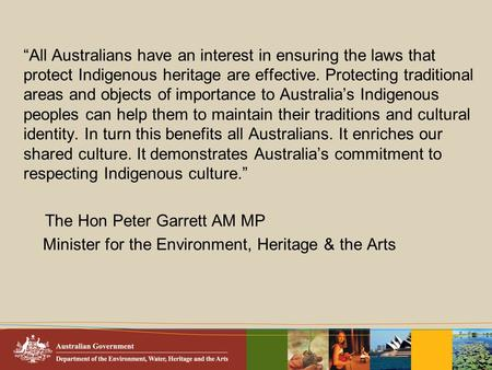 """All Australians have an interest in ensuring the laws that protect Indigenous heritage are effective. Protecting traditional areas and objects of importance."