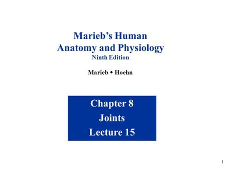 1 Chapter 8 Joints Lecture 15 Marieb's Human Anatomy and Physiology Ninth Edition Marieb  Hoehn.