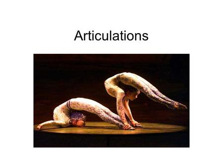 Articulations. Articulations (Joints) Articulations – wherever 2 bones meet Classified by function –Synarthrosis (Immovable) –Amphiarthrosis (slightly.