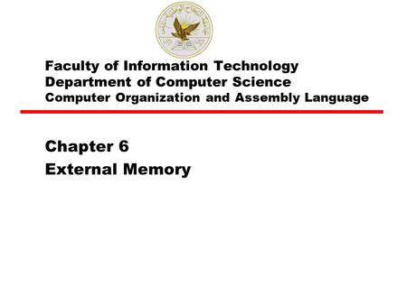 Faculty of Information Technology Department of Computer Science Computer Organization and Assembly Language Chapter 6 External Memory.