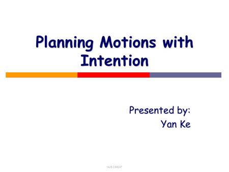 NUS CS5247 Planning Motions with Intention Presented by: Yan Ke.