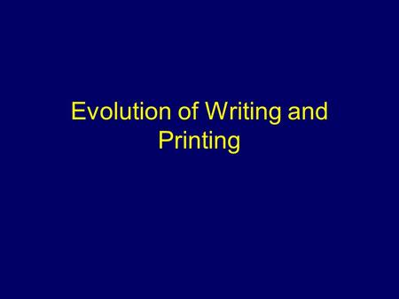 Evolution of Writing and Printing. Where we left off… Petroglyph: Images created by removing part of a rock surfaces by pecking and carving Pictograph: