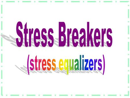 Stress Breakers (stress equalizers).