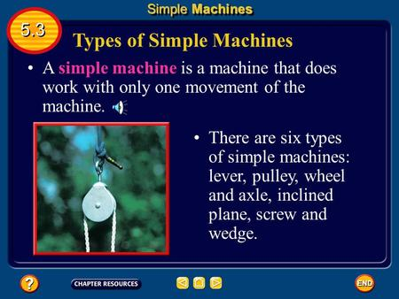 Types of Simple Machines A simple machine is a machine that does work with only one movement of the machine. There are six types of simple machines: lever,