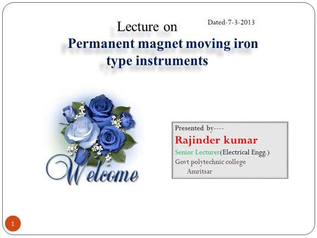 Presented by---- Rajinder kumar Senior Lecturer(Electrical Engg.) Govt polytechnic college Amritsar Lecture on Permanent magnet moving iron type instruments.