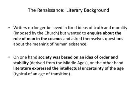The Renaissance: Literary Background Writers no longer believed in fixed ideas of truth and morality (imposed by the Church) but wanted to enquire about.