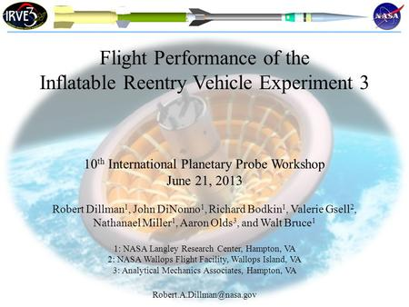 Flight Performance of the Inflatable Reentry Vehicle Experiment 3 10 th International Planetary Probe Workshop June 21, 2013 Robert Dillman 1, John DiNonno.
