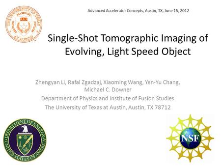 Single-Shot Tomographic Imaging of Evolving, Light Speed Object Zhengyan Li, Rafal Zgadzaj, Xiaoming Wang, Yen-Yu Chang, Michael C. Downer Department of.