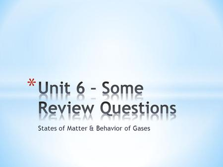 Unit 6 – Some Review Questions
