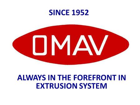 ALWAYS IN THE FOREFRONT IN EXTRUSION SYSTEM SINCE 1952.