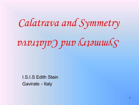 Calatrava and Symmetry I.S.I.S Edith Stein Gavirate - Italy 1.