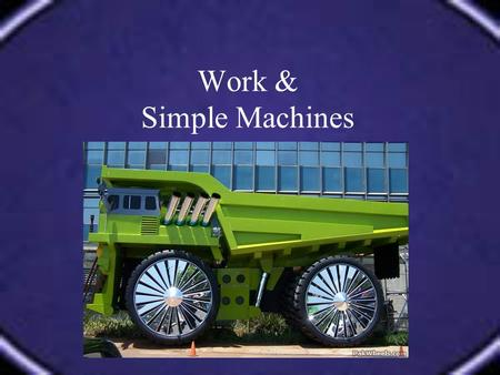Work & Simple Machines. Define / Describe WORK Work is done when a force causes an object to move in the direction that the force is applied. The formula.