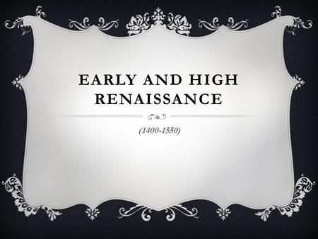 EARLY AND HIGH RENAISSANCE (1400-1550). VOCABULARY  Renaissance- The term renaissance means rebirth and is used to mark an era of broad cultural achievement.