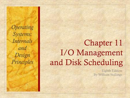 Chapter 11 I/O Management and Disk Scheduling Eighth Edition By William Stallings Operating Systems: Internals and Design Principles.