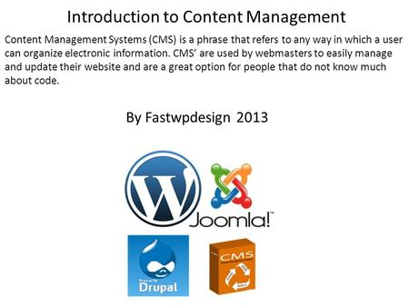 Introduction to Content Management Content Management Systems (CMS) is a phrase that refers to any way in which a user can organize electronic information.