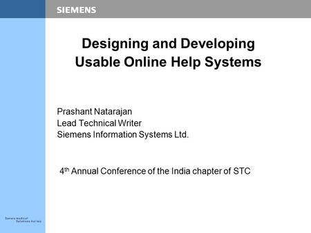 Designing and Developing Usable Online Help Systems Prashant Natarajan Lead Technical Writer Siemens Information Systems Ltd. 4 th Annual Conference of.