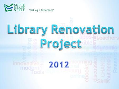 'Making a Difference'. This summer 'Making a Difference' Library Renovation Project We need your help in redeveloping our library into an exciting and.