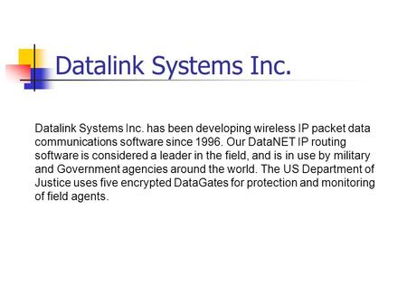 Datalink Systems Inc. Datalink Systems Inc. has been developing wireless IP packet data communications software since 1996. Our DataNET IP routing software.