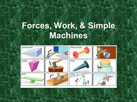 Forces, Work, & Simple Machines. When one object applies a force to a second, we call this force the action. The force the second object returns to the.
