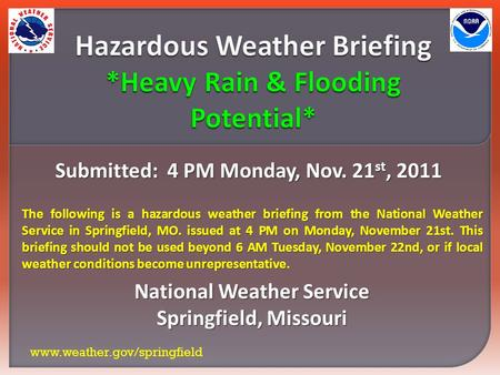 Submitted: 4 PM Monday, Nov. 21 st, 2011 National Weather Service Springfield, Missouri www.weather.gov/springfield The following is a hazardous weather.