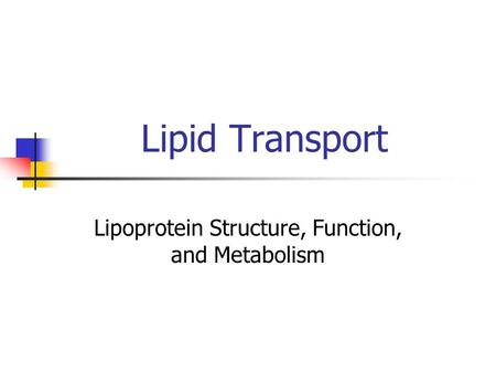 Lipid Transport Lipoprotein Structure, Function, and Metabolism.
