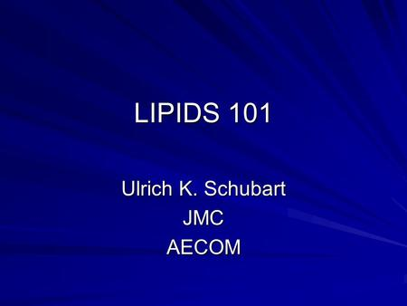 LIPIDS 101 Ulrich K. Schubart JMCAECOM. Physiology of Lipids and Lipoproteins Lipoprotein Disorders.