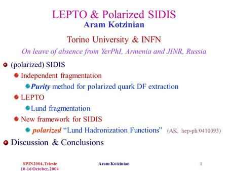 1SPIN2004, Trieste 10-16 October, 2004 Aram Kotzinian LEPTO & Polarized SIDIS (polarized) SIDIS Independent fragmentation Purity method for polarized quark.