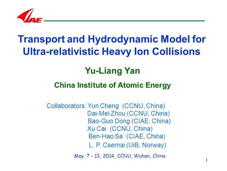 1 Transport and Hydrodynamic Model for Ultra-relativistic Heavy Ion Collisions Yu-Liang Yan China Institute of Atomic Energy Collaborators: Yun Cheng (CCNU,