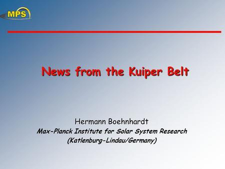 News from the Kuiper Belt News from the Kuiper Belt Hermann Boehnhardt Max-Planck Institute for Solar System Research (Katlenburg-Lindau/Germany)
