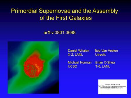 Primordial Supernovae and the Assembly of the First Galaxies Daniel Whalen Bob Van Veelen X-2, LANL Utrecht Michael Norman Brian O'Shea UCSD T-6, LANL.