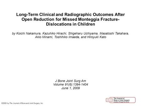 Long-Term Clinical and Radiographic Outcomes After Open Reduction for Missed Monteggia Fracture- Dislocations in Children by Koichi Nakamura, Kazuhiko.