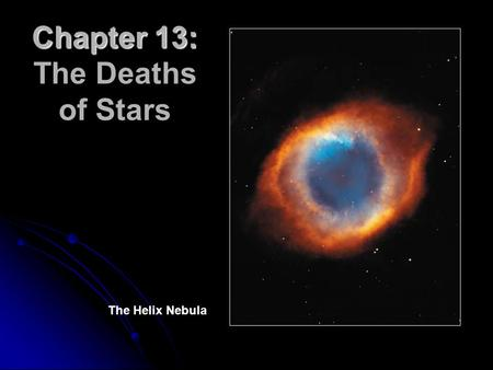 Chapter 13: Chapter 13: The Deaths of Stars The Helix Nebula.