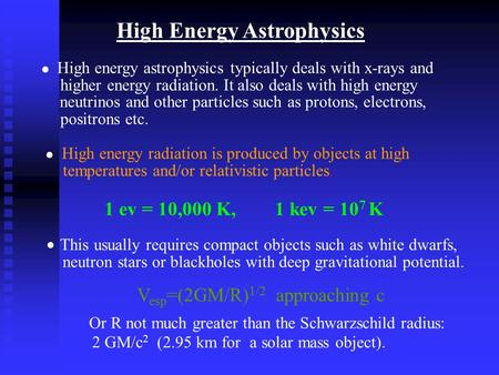 High Energy Astrophysics High energy astrophysics typically deals with x-rays and higher energy radiation. It also deals with high energy neutrinos and.