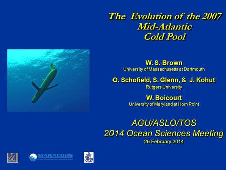 The Evolution of the 2007 Mid-Atlantic Cold Pool W. S. Brown University of Massachusetts at Dartmouth O. Schofield, S. Glenn, & J. Kohut Rutgers University.
