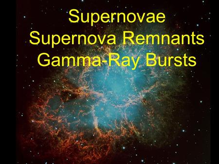 Supernovae Supernova Remnants Gamma-Ray Bursts. Summary of Post-Main-Sequence Evolution of Stars M > 8 M sun M < 4 M sun Subsequent ignition of nuclear.