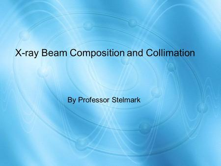 X-ray Beam Composition and Collimation