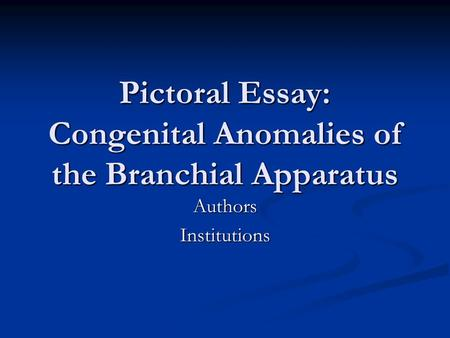 Pictoral Essay: Congenital Anomalies of the Branchial Apparatus AuthorsInstitutions.
