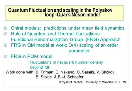 Quantum Fluctuation and scaling in the Polyakov loop -Quark-Meson model Chiral models: predictions under mean field dynamics Role of Quantum and Thermal.