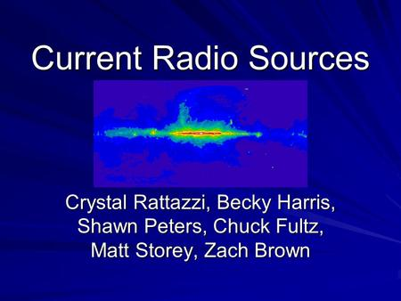 Current Radio Sources Crystal Rattazzi, Becky Harris, Shawn Peters, Chuck Fultz, Matt Storey, Zach Brown.
