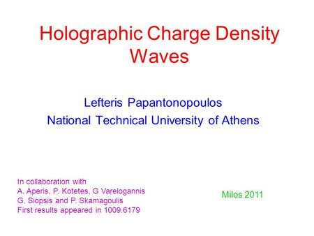 Holographic Charge Density Waves Lefteris Papantonopoulos National Technical University of Athens zero In collaboration with A. Aperis, P. Kotetes, G Varelogannis.