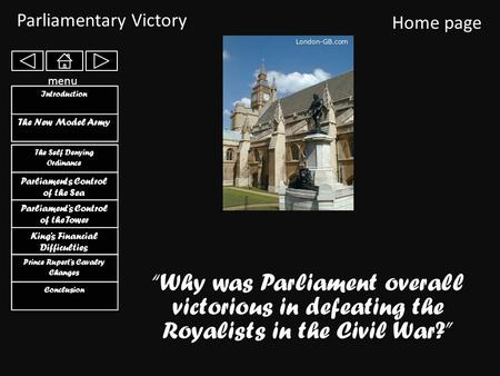 Parliamentary Victory Home page The Self Denying Ordinance The Self Denying Ordinance King's Financial Difficulties King's Financial Difficulties Parliaments.