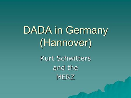 DADA in Germany (Hannover) Kurt Schwitters and the MERZ.